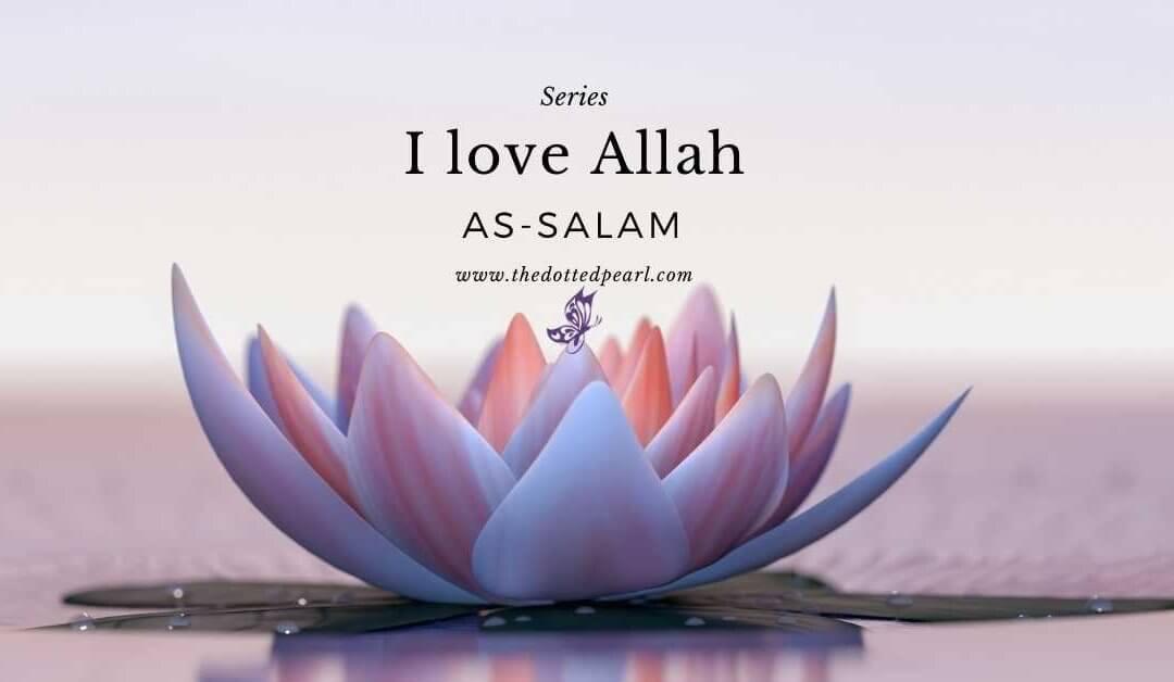 I love Allah: As-Salam